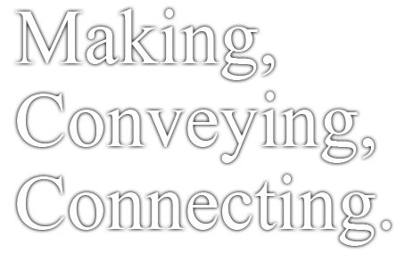 Making, Conveying, Connecting